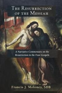 Resurrection of the Messiah: A Narrative Commentary on the Resurrection Accounts in the Four Gospels