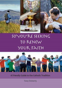So You're Seeking to Renew Your Faith: A Friendly Guide to the Catholic Tradition Revised Edition