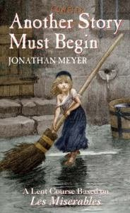 Another Story Must Begin - Lent Course: A Lent Course based on Les Misérables