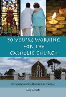 So You're Working for the Catholic Church : A Friendly Guide to the Catholic Tradition Revised Edition