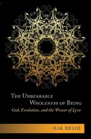 Unbearable Wholeness of Being: God, Evolution, and the Power of Love