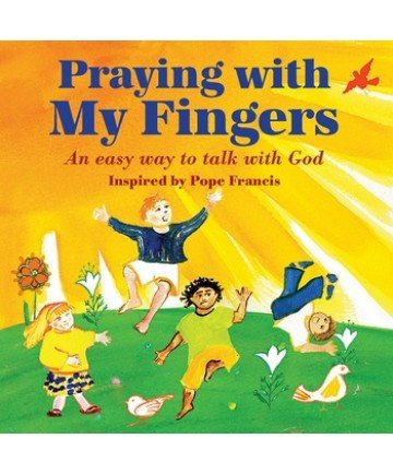 Praying with My Fingers: An easy way to talk with God - inspired by Pope Francis Board Book