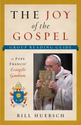 Joy of the Gospel A Group Reading Guide to Pope Francis' Evangelii Gaudium