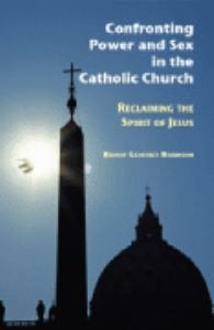 Confronting Power and Sex in the Catholic Church : Reclaiming the Spirit of Jesus