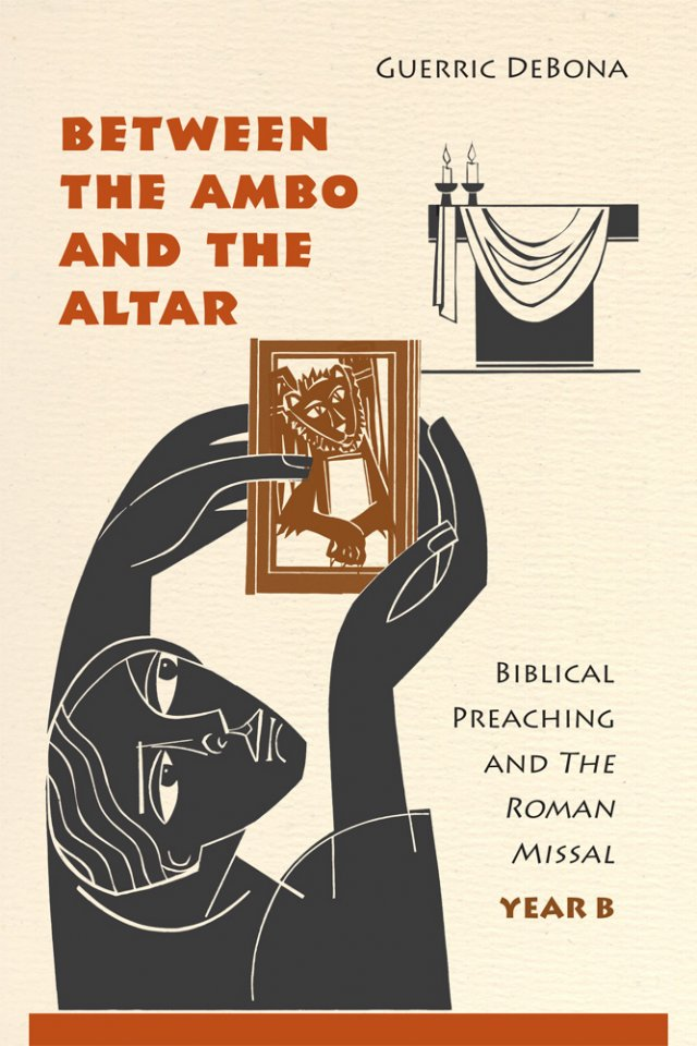 Between the Ambo and the Altar: Biblical Preaching and The Roman Missal, Year B