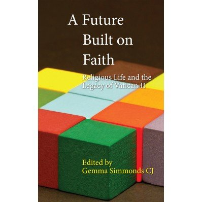 Future Built on Faith: Religious life and the Legacy of Vatican II