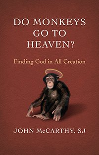 Do Monkeys go to Heaven? Finding God in All Creation