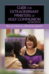 Guide for Extraordinary Ministers of Holy Communion Second Edition Liturgical Ministry Series