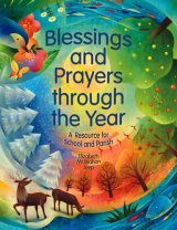 Blessings and Prayers through the Year : A Resource for School and Parish