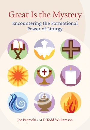 Great Is the Mystery: Encountering the Formational Power of Liturgy
