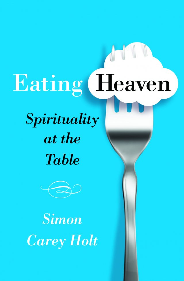 Eating Heaven: Spirituality at the Table