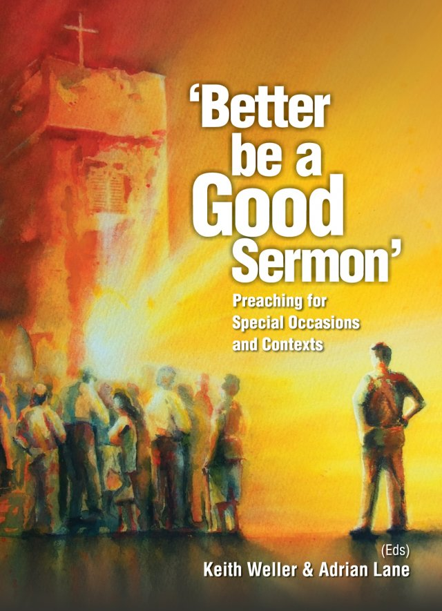 Better Be a Good Sermon: Preaching for Special Occasions and Contexts