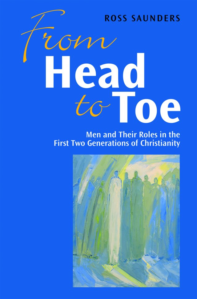 From Head to Toe: Men and Their Roles in the First Two Generations of Christianity