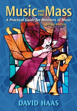 Music and the Mass: A Practical Guide for Ministers of Music Second Edition