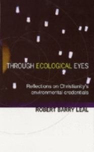 Through Ecological Eyes : Reflections on Christianity's Environmental Concerns
