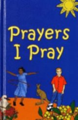 Prayers I Pray : An Australian Prayer Book for Primary School Age Children