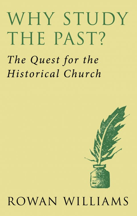 Why Study the Past? The Quest for the Historical Church
