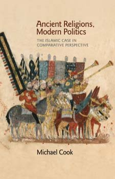 Ancient Religions, Modern Politics: The Islamic Case in Comparative Perspective (hardcover)