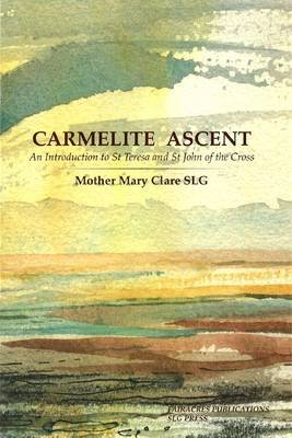 Carmelite Ascent: An Introduction to St. Teresa and St. John of the Cross