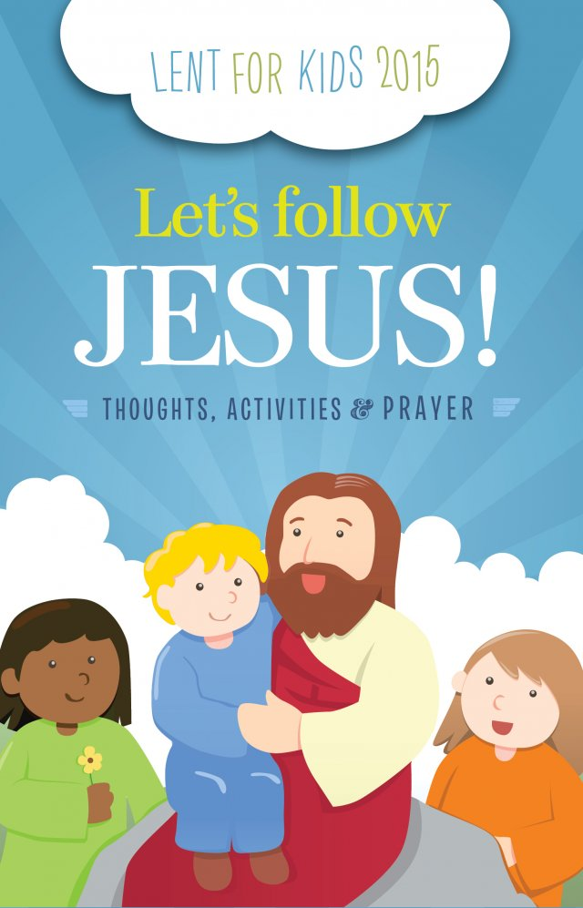 Let's Follow Jesus Thoughts, Activities amd Prayers for Children Lent 2015 TT