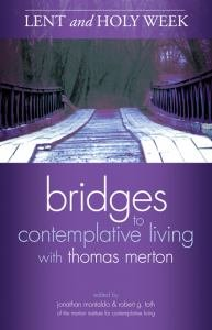 Lent and Holy Week Bridges to Contemplative Living with Thomas Merton