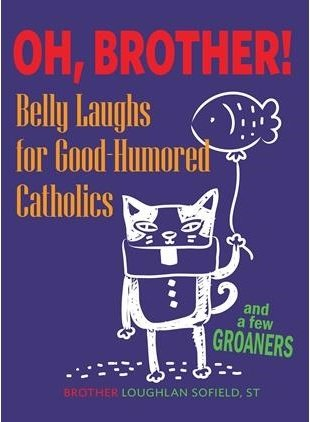Oh, Brother! Belly Laughs For Good Humored Catholics... And A Few Groaners