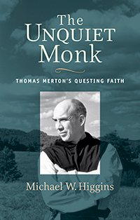 Unquiet Monk Thomas Merton's Questing Faith