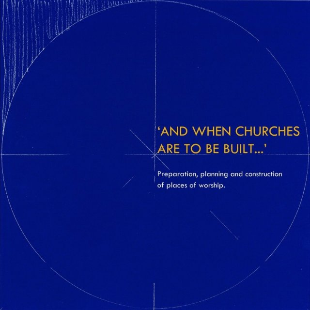 And When Churches are to be Built Preparation, Planning and Construction of Places of Worship
