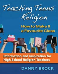 Teaching Teens Religion : How to Make It a Favourite Class: Information and Inspiration for High School Religion Teachers