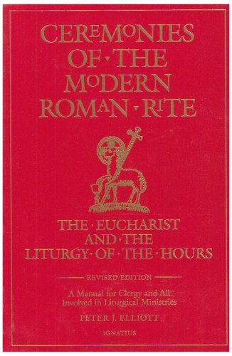 Ceremonies of the Modern Roman Rite : The Eucharist and the Liturgy of the Hours 2nd Edition