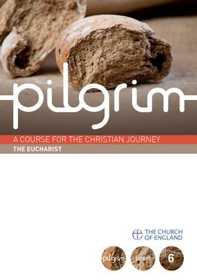 Pilgrim Course Book 6 Eucharist (Grow Stage)