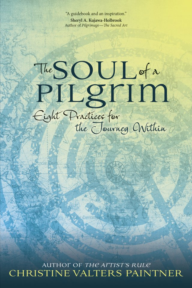 Soul of a Pilgrim Eight Practices for the Journey Within