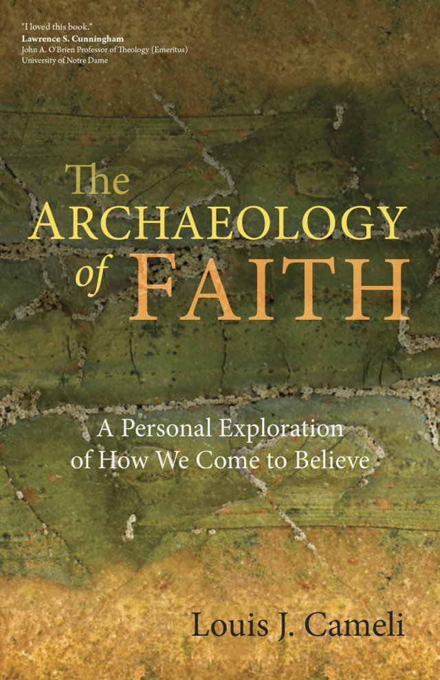 Archaeology of Faith A Personal Exploration of How We Come to Believe