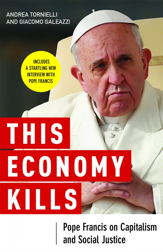 This Economy Kills Pope: Francis on Capitalism and Social Justice