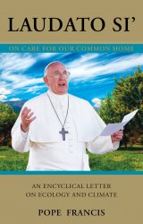 Laudato Si' Praised Be You: On the Care of the Common Home: An Encyclical on Ecology and the Environment