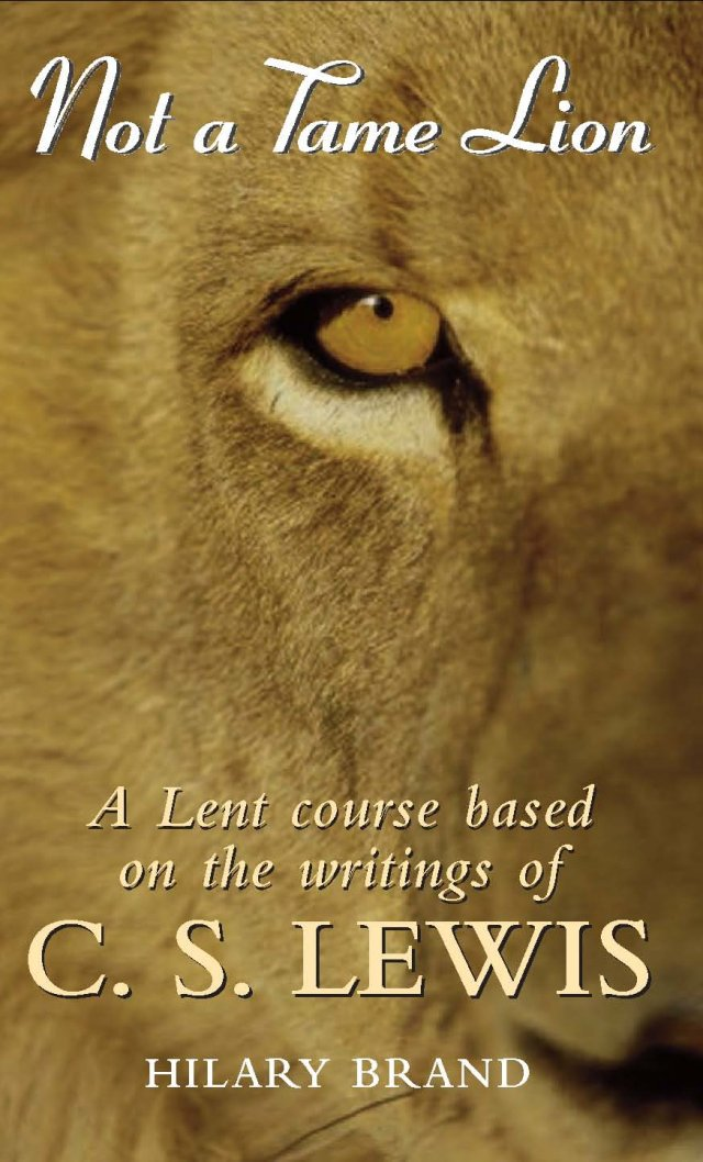 Not a Tame Lion A Lent Course Based on the Writings of C. S. Lewis