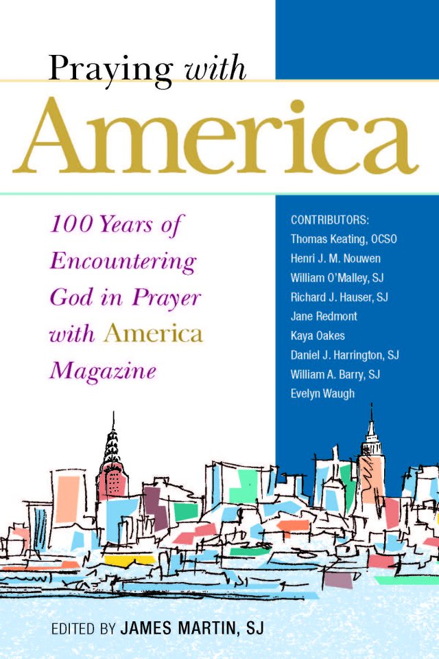 Praying with America Magazine 100 Years of Encountering God in Prayer