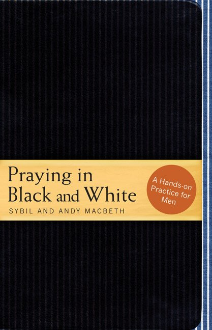 Praying in Black & White: A Hands-on Practice for Men