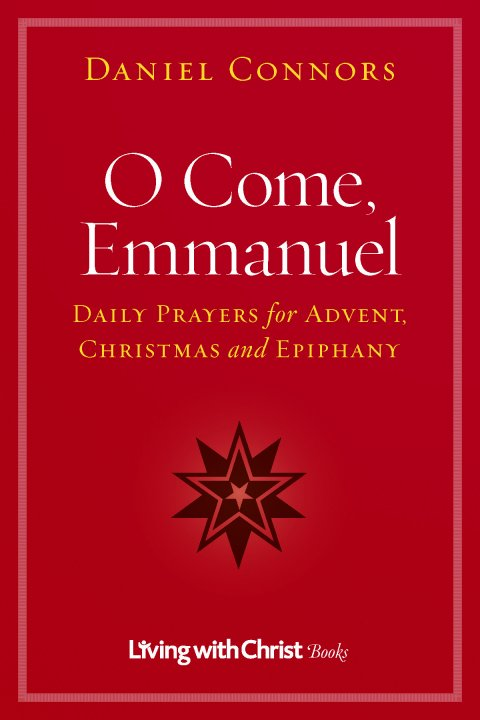O Come, Emmanuel Daily Prayers for Advent, Christmas and Epiphany