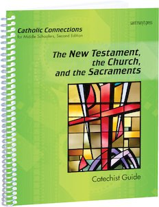 Catholic Connections Catechist Guide; the New Testament, the Church, and the Sacraments Second Edition