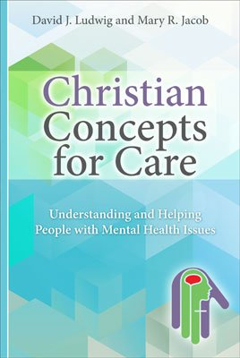 Christian Concepts for Care: Understanding and Helping People with Mental Illness