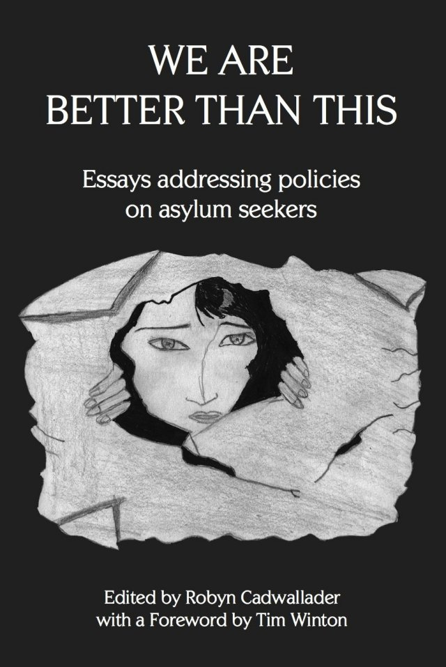 We Are Better Than This: Essays and Poems on Australian Asylum Seeker Policy paperback