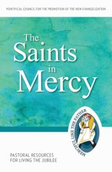 Saints in Mercy: Pastoral Resources for Living the Jubilee