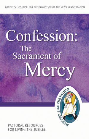 Confession: The Sacrament of Mercy Pastoral Resources for Living the Jubilee