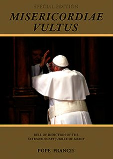 Misericordiae Vultus: Bull of Indiction of the Extraordinary Jubilee of Mercy - Special Expanded Edition