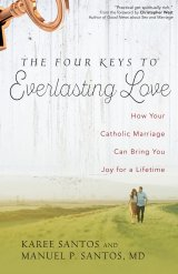 Four Keys to Everlasting Love: How Your Catholic Marriage Can Bring You Joy for a Lifetime