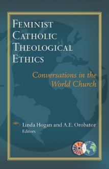 Feminist Catholic Theological Ethics - Catholic Theological Ethics in a World Church Series Vol 2
