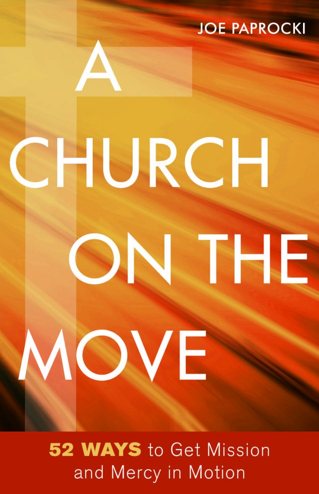 Church on the Move: 52 Ways to Get Mission and Mercy in Motion
