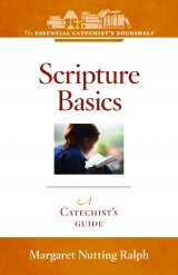 ECB 8: Scripture Basics: A Catechist's Guide to Interpreting and Understanding the Bible The Essential Catechist Bookshelf