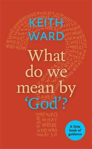What Do We Mean by 'God'? A little book of guidance